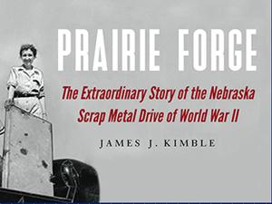 Prairie Forge: The Extraordinary Story of the Nebraska Scrap Metal Drive of World War II (virtual program only)